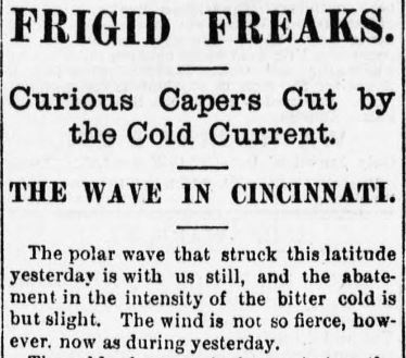 This article reports on the cold weather that hit Cincinnati in January 1879.  Citizens of the city were subjected to frostbite, frozen pipes and fiercely cold wind with temperatures barely above zero.